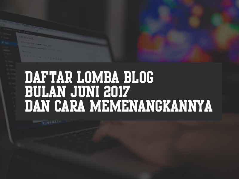 Daftar Lomba Blog Bulan Juni Dan Cara Memenangkanya