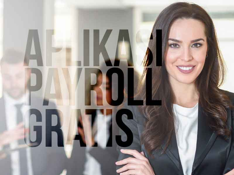 Mau Manajemen Bisnis Anda Profesional ? Coba Aplikasi Payroll Gratis
